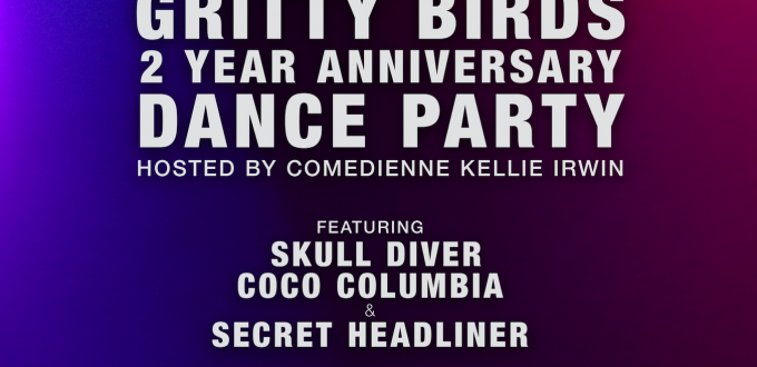 Gritty Birds 2 year anniversary DANCE PARTY!